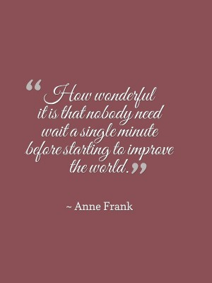 anne frank- how wonderful it is that we do not need to wait to improve the world.jpg